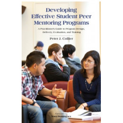 Developing Effective Student Peer Mentoring Programs: A Practitioner's Guide to Program Design, Delivery, Evaluation and Training