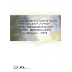 Development of a National Nuclear Forensics Library: A System for the Identification of Nuclear or Other Radioactive Material out of Regulatory Control