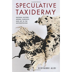 Speculative Taxidermy: Natural History, Animal Surfaces, and Art in the Anthropocene