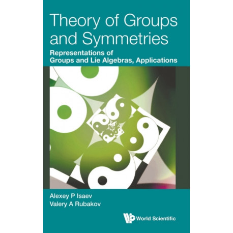 Theory Of Groups And Symmetries: Representations Of Groups And Lie Algebras, Applications