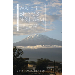 Water Brings No Harm: Management Knowledge and the Struggle for the Waters of Kilimanjaro