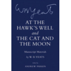 """""""At the Hawk's Well"""" and """"The Cat and the Moon"""": Manuscript Materials"""
