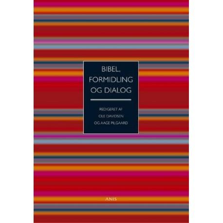 Bibel, formidling og dialog: tolv artikler til afklaring af spørgsmål om det fundamentale, det elementære og det eksemplariske i kristen teologi og formidling