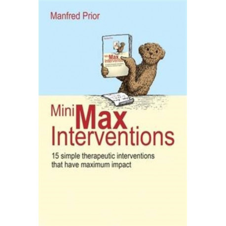 MiniMax Interventions: 15 simple therapeutic interventions that have maximum impact