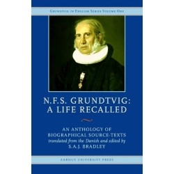 N.F.S. Grundtvig: A Life Recalled: An Anthology of Biographical Source-Texts