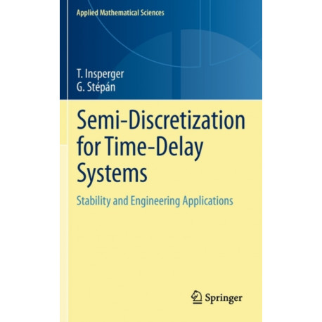 Semi-Discretization for Time-Delay Systems: Stability and Engineering Applications