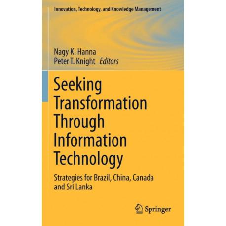 Seeking Transformation Through Information Technology: Strategies for Brazil, China, Canada and Sri Lanka