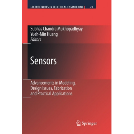 Sensors: Advancements in Modeling, Design Issues, Fabrication and Practical Applications