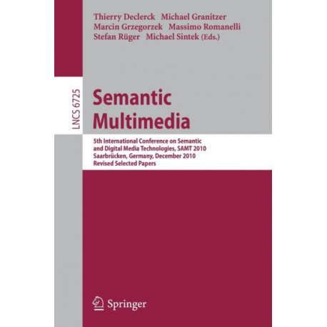 Semantic Multimedia: 5th International Conference on Semantic and Digital Media Technologies, SAMT 2010, Saarbrucken, Germany, December 1-3, 2010, Revised Selected Papers