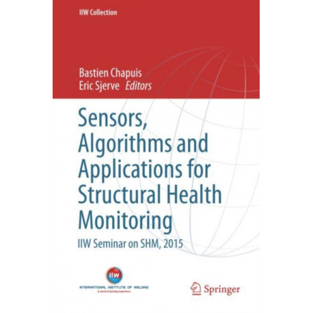 Sensors, Algorithms and Applications for Structural Health Monitoring: IIW Seminar on SHM, 2015
