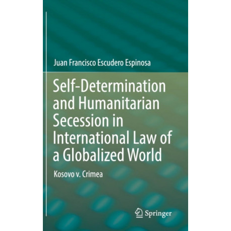 Self-Determination and Humanitarian Secession in International Law of a Globalized World: Kosovo v. Crimea