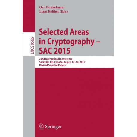 Selected Areas in Cryptography - SAC 2015: 22nd International Conference, Sackville, NB, Canada, August 12-14, 2015, Revised Selected Papers