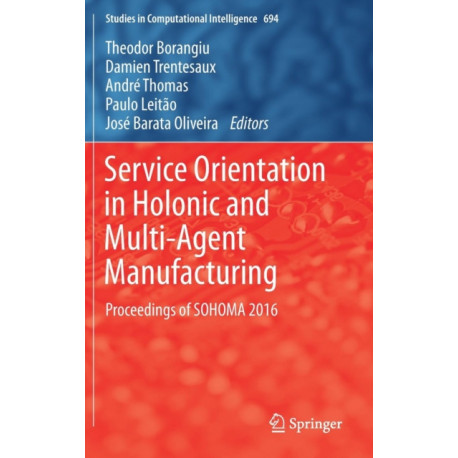 Service Orientation in Holonic and Multi-Agent Manufacturing: Proceedings of SOHOMA 2016