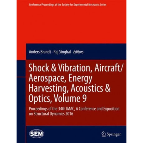 Shock & Vibration, Aircraft/Aerospace, Energy Harvesting, Acoustics & Optics, Volume 9: Proceedings of the 34th IMAC, A Conference and Exposition on Structural Dynamics 2016