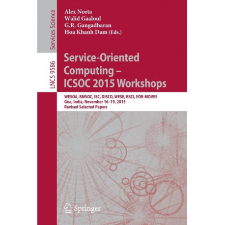Service-Oriented Computing - ICSOC 2015 Workshops: WESOA, RMSOC, ISC, DISCO, WESE, BSCI, FOR-MOVES, Goa, India, November 16-19, 2015, Revised Selected Papers