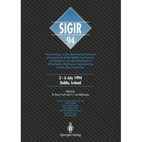 SIGIR '94: Proceedings of the Seventeenth Annual International ACM-SIGIR Conference on Research and Development in Information Retrieval, organised by Dublin City University
