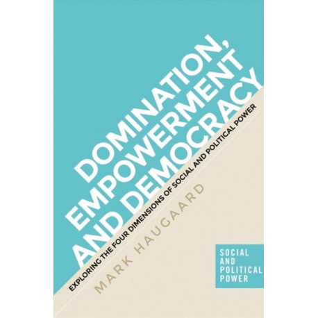 The Four Dimensions of Power: Understanding Domination, Empowerment and Democracy