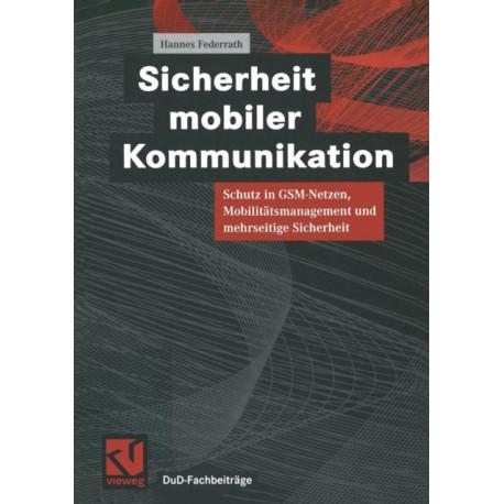 Sicherheit Mobiler Kommunikation: Schutz in Gsm-Netzen, Mobilitatsmanagement Und Mehrseitige Sicherheit