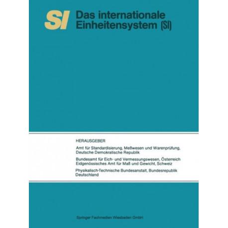 """Si Das Internationale Einheitensystem: UEbersetzung Der Vom Internationalen Buro Fur Mass Und Gewicht Herausgegebenen Schrift """"le Systeme International d'Unites (Si)"""""""