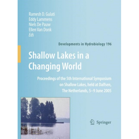 Shallow Lakes in a Changing World: Proceedings of the 5th International Symposium on Shallow Lakes, held at Dalfsen, The Netherlands, 5-9 June 2005