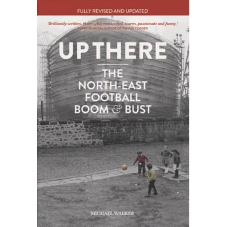 Up There: The North East, Football, Boom & Bust