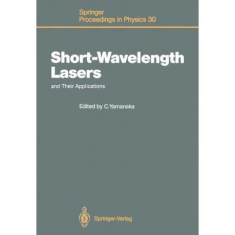 Short-Wavelength Lasers and Their Applications: Proceedings of an International Symposium, Osaka, Japan, November 11-13, 1987