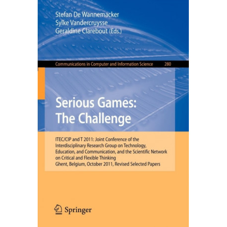 Serious Games: The Challenge: ITEC/CIP/T 2011: Joint Conference of the Interdisciplinary Research Group of Technology, Education, Communication, and the Scientific Network on Critical and Flexible Thinking,Ghent, Belgium, October 19-21, 2011, Revised Sele