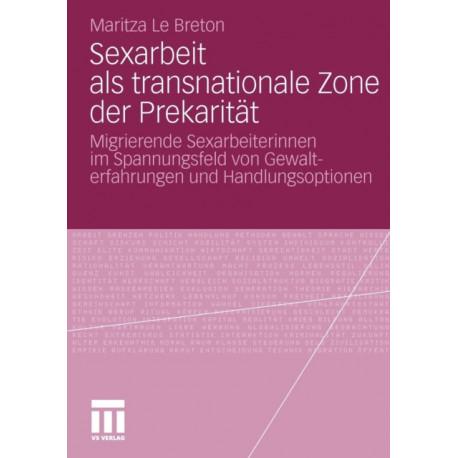 Sexarbeit ALS Transnationale Zone Der Prekaritat: Migrierende Sexarbeiterinnen Im Spannungsfeld Von Gewalterfahrungen Und Handlungsoptionen