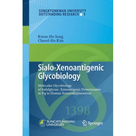 Sialo-Xenoantigenic Glycobiology: Molecular Glycobiology of Sialylglycan-Xenoantigenic Determinants in Pig to Human Xenotransplantation