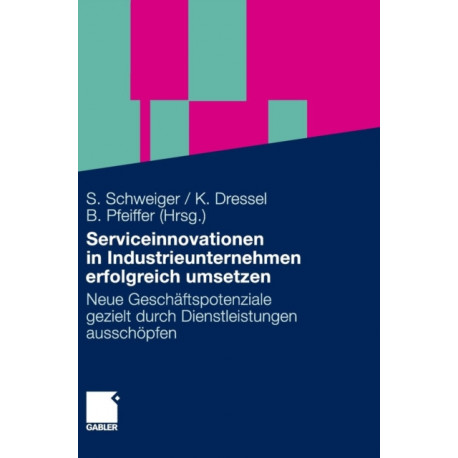 Serviceinnovationen in Industrieunternehmen Erfolgreich Umsetzen: Neue Geschaftspotenziale Gezielt Durch Dienstleistungen Ausschoepfen