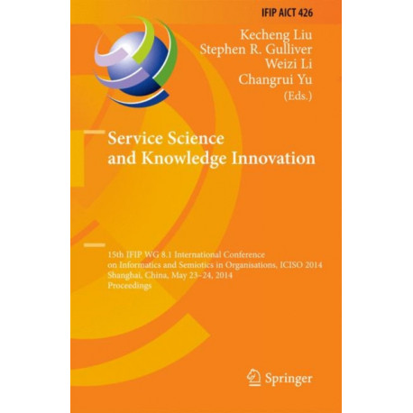 Service Science and Knowledge Innovation: 15th IFIP WG 8.1 International Conference on Informatics and Semiotics in Organisations, ICISO 2014, Shanghai, China, May 23-24, 2014, Proceedings