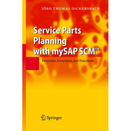 Service Parts Planning with mySAP SCM (TM): Processes, Structures, and Functions