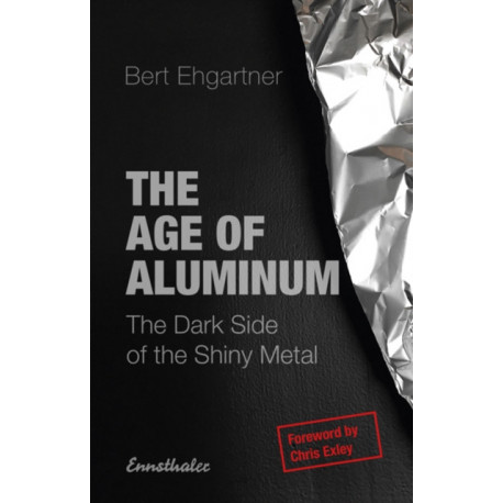 The Age of Aluminum: The Dark Side of the Shiny Metal