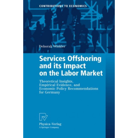 Services Offshoring and its Impact on the Labor Market: Theoretical Insights, Empirical Evidence, and Economic Policy Recommendations for Germany