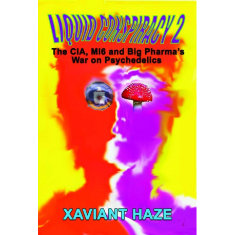 Liquid Conspiracy 2: The CIA, MI5 and Big Pharma's War on Psychedelics