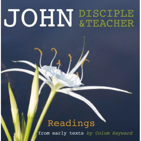 John: Disciple and Teacher: Readings from Early Texts