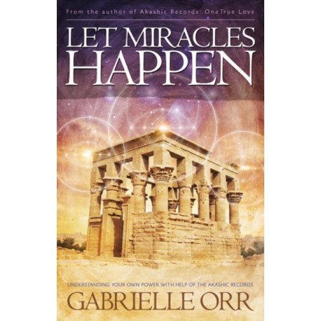 Let Miracles Happen: Understanding Your Own Power with Help of the Akashic Records