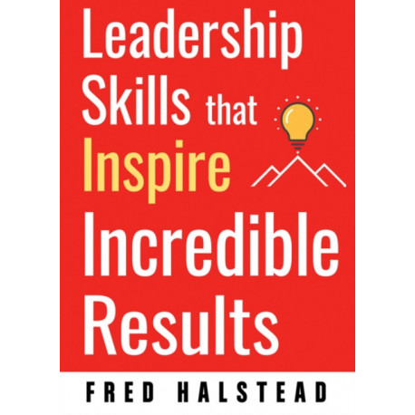 Leadership Skills That Inspire Incredible Results