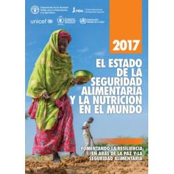 El estado de la seguridad alimentaria y la nutricion en el mundo 2017: Fomentando la resiliencia en aras de la paz y la seguridad alimentaria