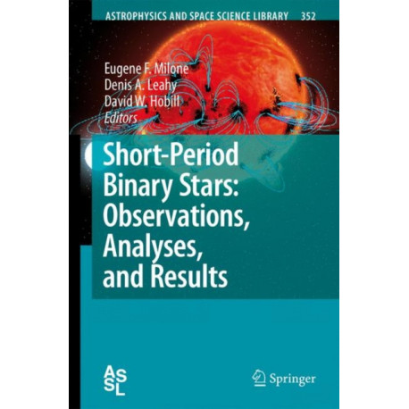 Short-Period Binary Stars: Observations, Analyses, and Results