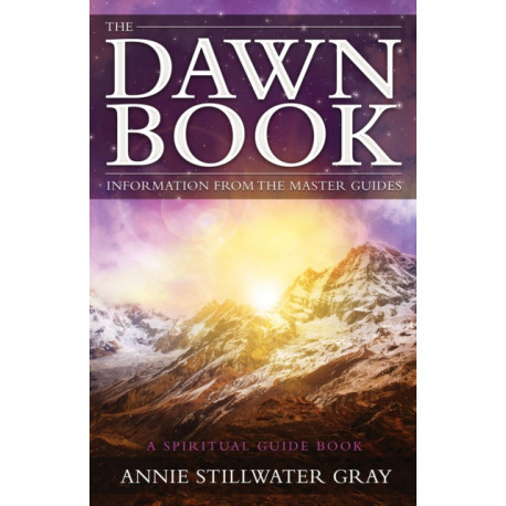 The Dawn Book: Information from the Master Guides a Spiritual Guide Book