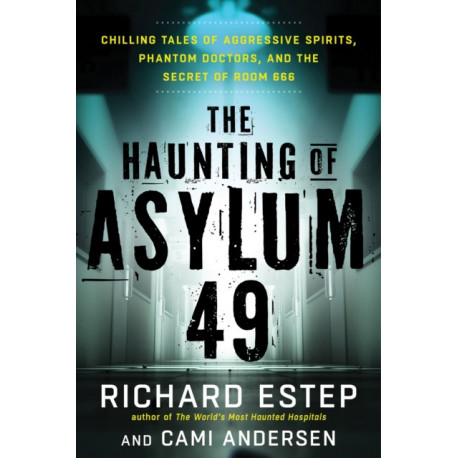 The Haunting of Asylum 49: Chilling Tales of Agressive Spirits, Phantom Doctors, and the Secret of Room 666