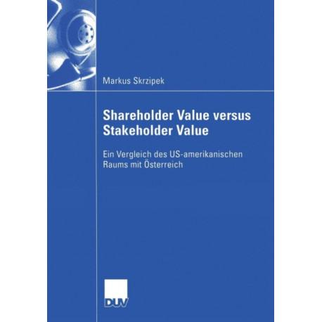 Shareholder Value Versus Stakeholder Value: Ein Vergleich Des Us-Amerikanischen Raums Mit OEsterreich