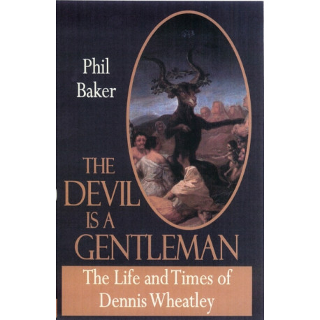 The Devil is a Gentleman: The Life and Times of Dennis Wheatley