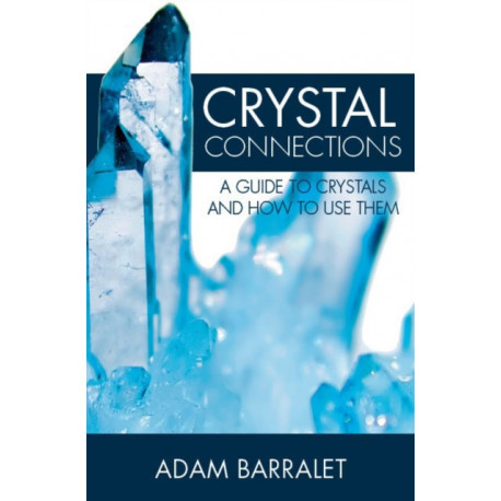 Crystal Connections: A Guide to Crystals and How to Use Them