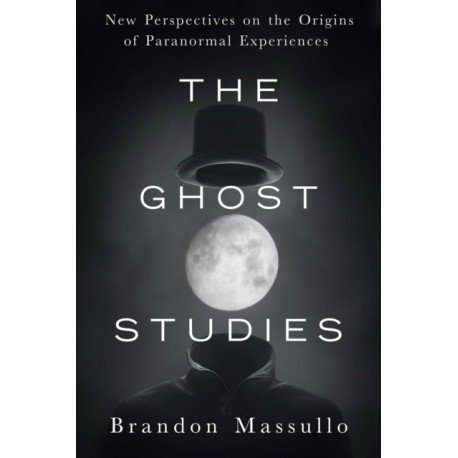 Ghost Studies: New Perspectives on the Origins of Paranormal Experiences