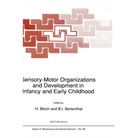 Sensory-Motor Organizations and Development in Infancy and Early Childhood: Proceedings of the NATO Advanced Research Workshop on Sensory-Motor Organizations and Development in Infancy and Early Childhood Chateu de Rosey, France