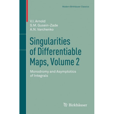 Singularities of Differentiable Maps, Volume 2: Monodromy and Asymptotics of Integrals