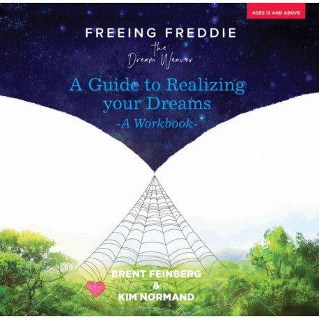 Freeing Freddie the Dream Weaver - a Workbook: A Guide to Realizing Your Dreams