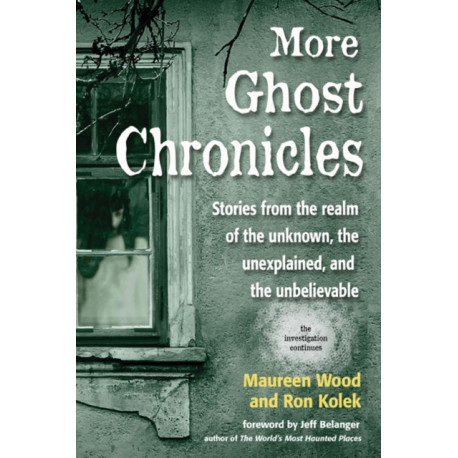 More Ghost Chronicles: Stories from the Realm of the Unknown, the Unexplained, and the Unbelievable